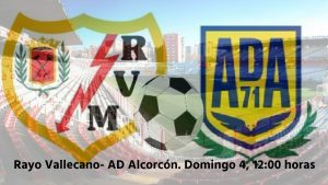 Rayo Vallecano - AD Alcorcón. Domingo 4, 12:00 horas. Estadio de Vallecas